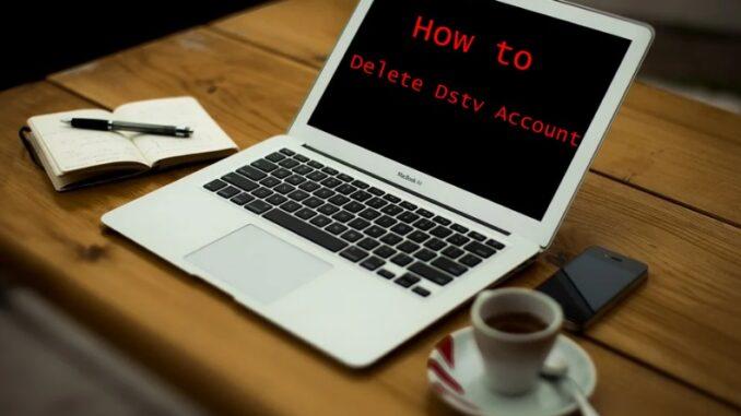 How to Delete Dstv Account - Deactivate Dstv Account
