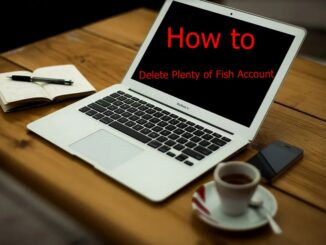How to Delete Plenty of fish Account - Deactivate Plenty of fish