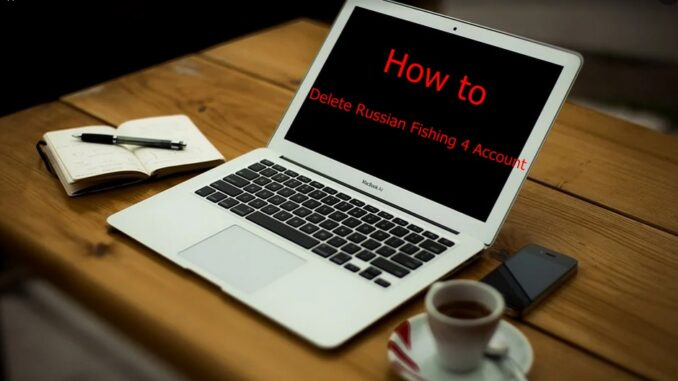 How to Delete Russian Fishing 4 Account - Deactivate Russian Fishing 4