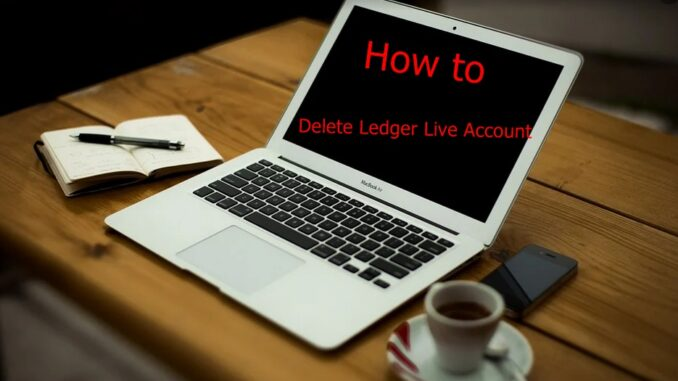 How to Delete Ledger Live Account - Deactivate Ledger Live Account