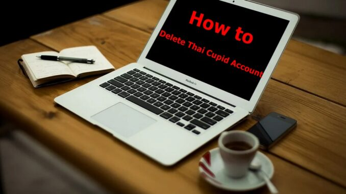 How to Delete Thai Cupid Account - Deactivate Thai Cupid Account.